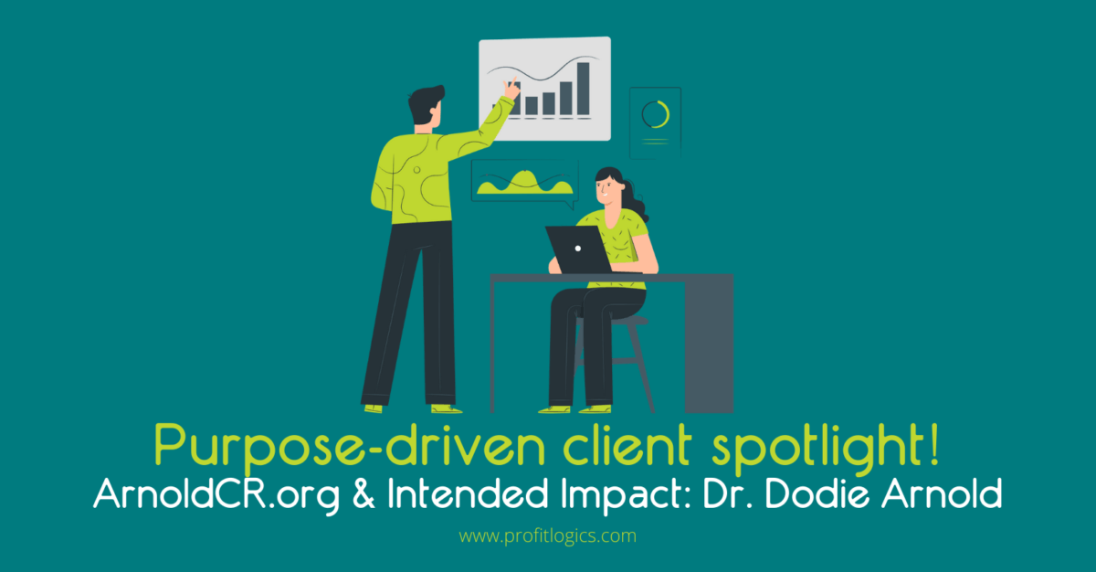 Purpose-driven client spotlight! ArnoldCR.org & Intended Impact: Dr. Dodie Arnold 2
